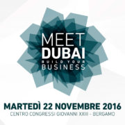 MEET DUBAI | BUILD YOUR BUSINESS | BERGAMO | 22 NOVEMBRE 2016